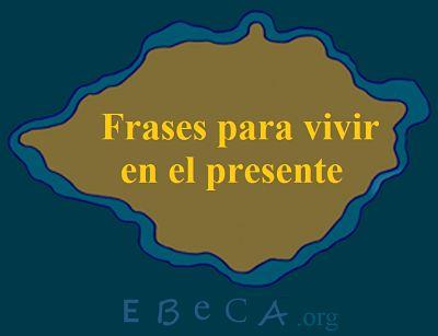 Frases Para Vivir En El Presente Ebeca