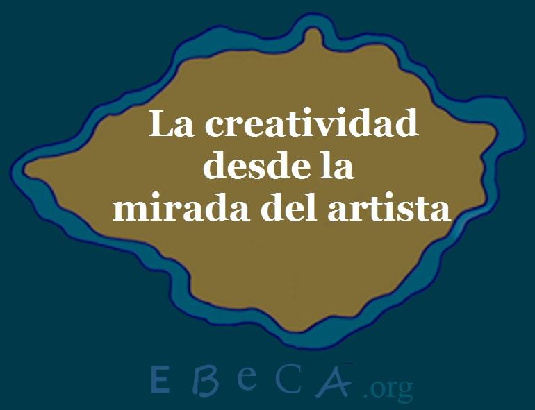 La Creatividad Desde La Mirada Del Artista Ebeca