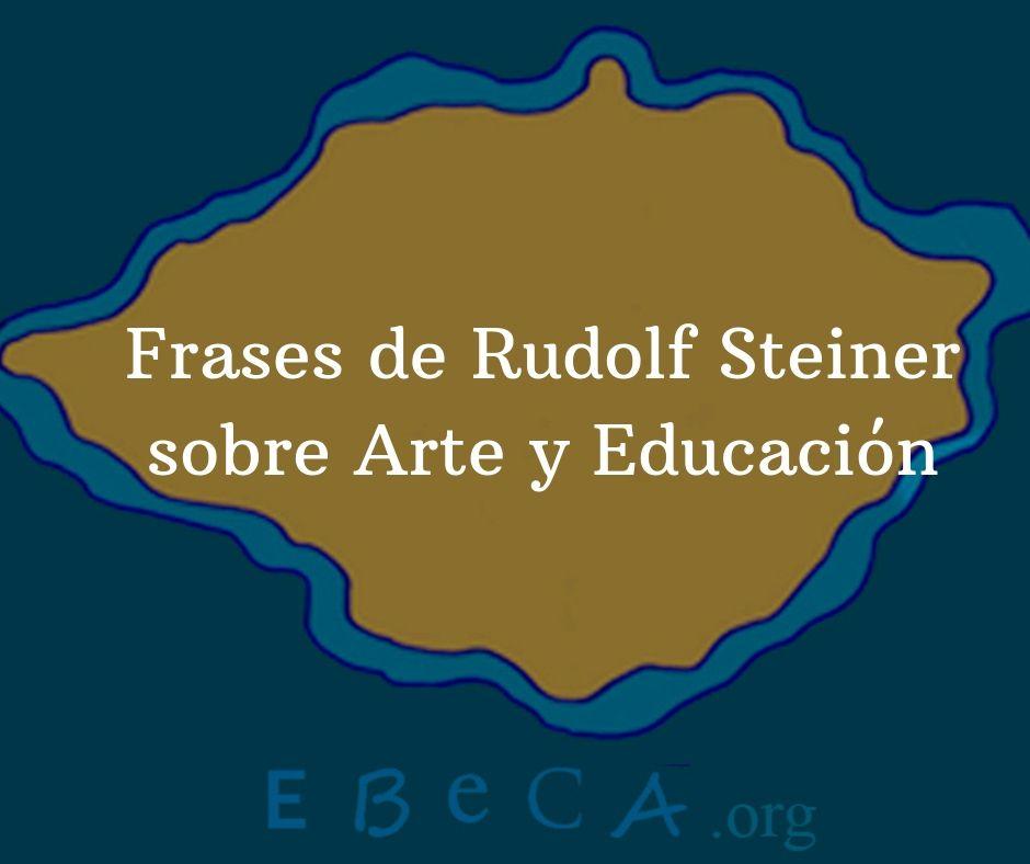 Frases De Rudolf Steiner Sobre Arte Y Educación Ebeca